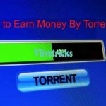 How to Earn Money Online by Upload Torrents Files with Images