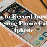 How to Record InComing & OutGoing Phone Call on Iphone